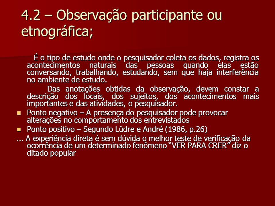 4.2 – Observação participante ou etnográfica; 4.2 – Observação participante ou etnográfica; É o tipo de estudo onde o pesquisador coleta os dados, reg