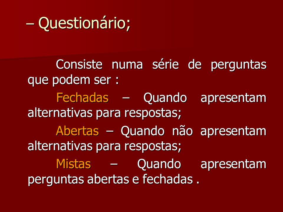 – Questionário; – Questionário; Consiste numa série de perguntas que podem ser : Consiste numa série de perguntas que podem ser : Fechadas – Quando ap