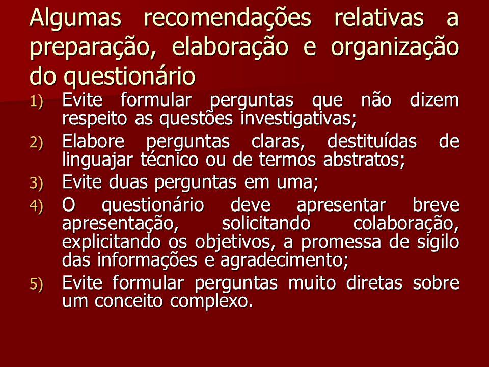 Algumas recomendações relativas a preparação, elaboração e organização do questionário 1) Evite formular perguntas que não dizem respeito as questões