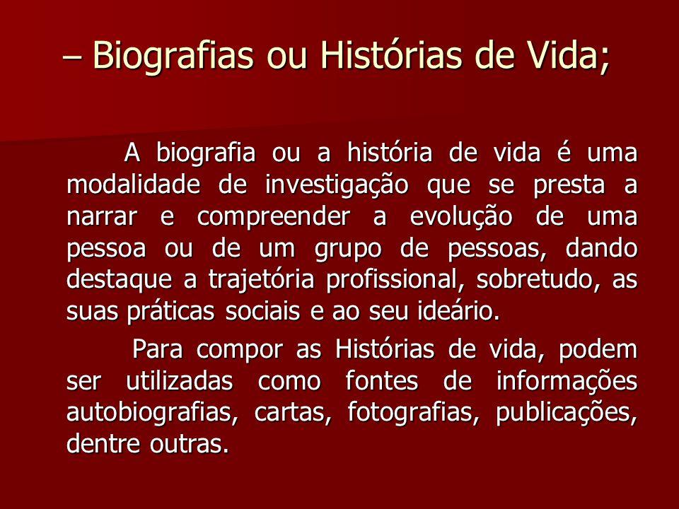 – Biografias ou Histórias de Vida; – Biografias ou Histórias de Vida; A biografia ou a história de vida é uma modalidade de investigação que se presta