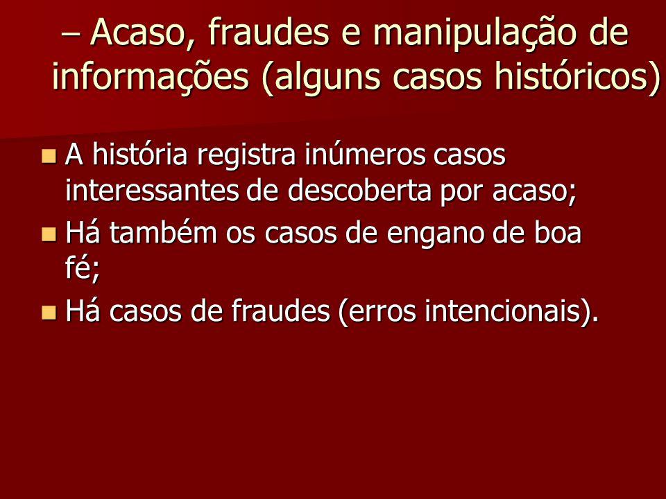 – Acaso, fraudes e manipulação de informações (alguns casos históricos) – Acaso, fraudes e manipulação de informações (alguns casos históricos) A hist