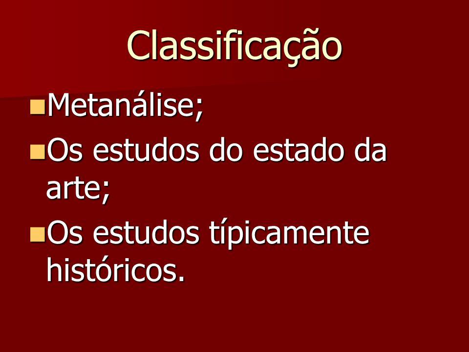 Classificação Metanálise; Metanálise; Os estudos do estado da arte; Os estudos do estado da arte; Os estudos típicamente históricos. Os estudos típica