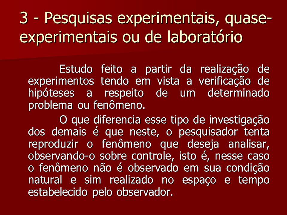 3 - Pesquisas experimentais, quase- experimentais ou de laboratório Estudo feito a partir da realização de experimentos tendo em vista a verificação d