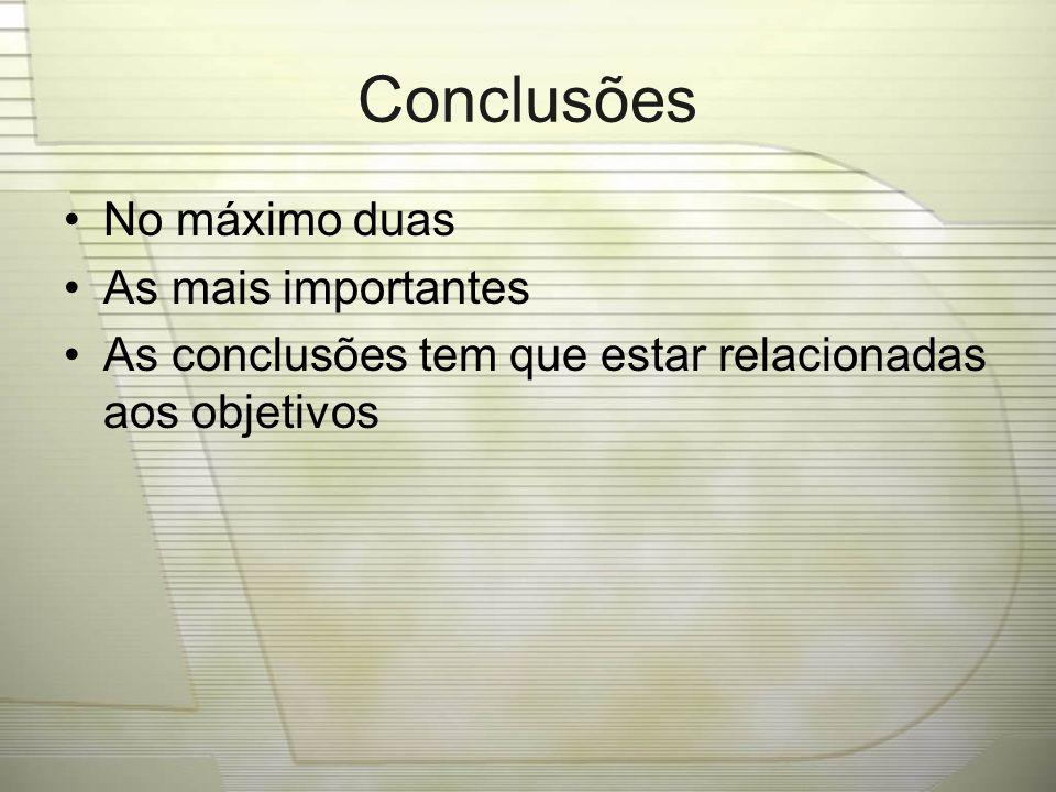 Conclusões No máximo duas As mais importantes As conclusões tem que estar relacionadas aos objetivos
