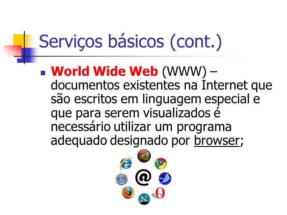 Serviços básicos (cont.) World Wide Web (WWW) – documentos existentes na Internet que são escritos em linguagem especial e que para serem visualizados