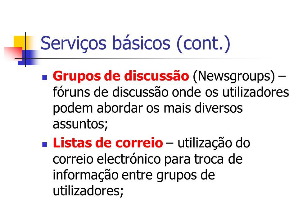 Serviços básicos (cont.) Grupos de discussão (Newsgroups) – fóruns de discussão onde os utilizadores podem abordar os mais diversos assuntos; Listas d