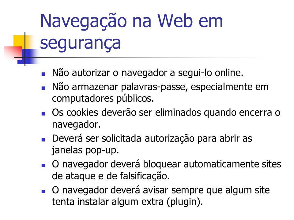 Navegação na Web em segurança Não autorizar o navegador a segui-lo online. Não armazenar palavras-passe, especialmente em computadores públicos. Os co