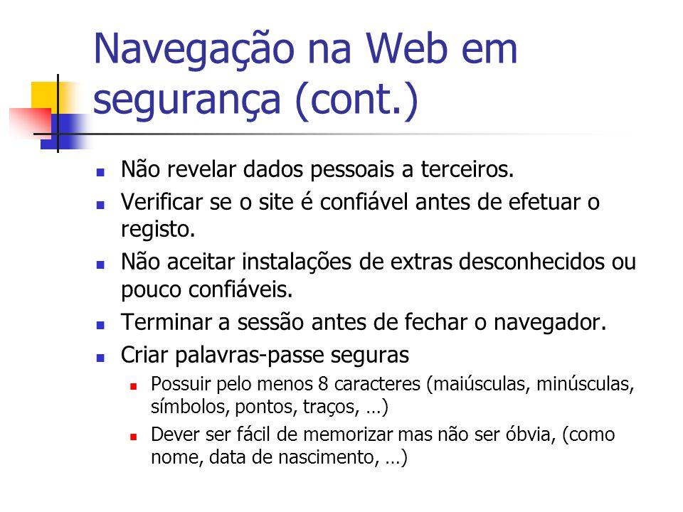 Navegação na Web em segurança (cont.) Não revelar dados pessoais a terceiros. Verificar se o site é confiável antes de efetuar o registo. Não aceitar