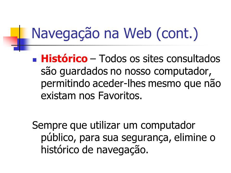 Navegação na Web (cont.) Histórico – Todos os sites consultados são guardados no nosso computador, permitindo aceder-lhes mesmo que não existam nos Fa