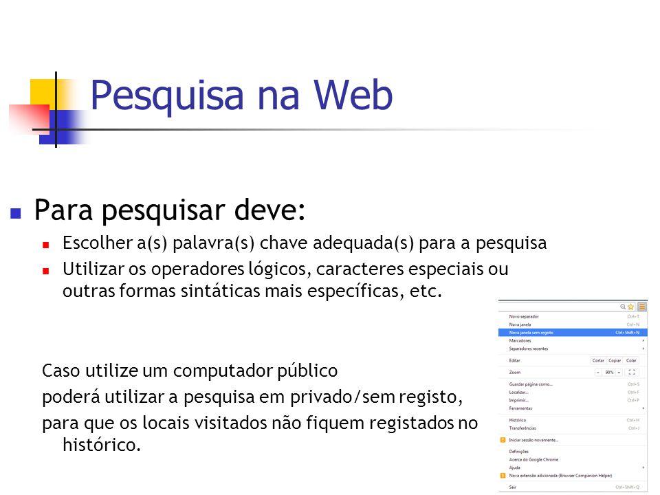 Pesquisa na Web Para pesquisar deve: Escolher a(s) palavra(s) chave adequada(s) para a pesquisa Utilizar os operadores lógicos, caracteres especiais o