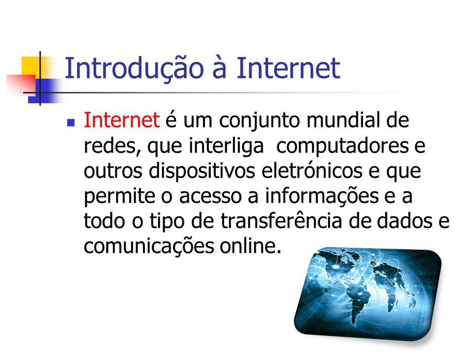 Introdução à Internet Internet é um conjunto mundial de redes, que interliga computadores e outros dispositivos eletrónicos e que permite o acesso a i