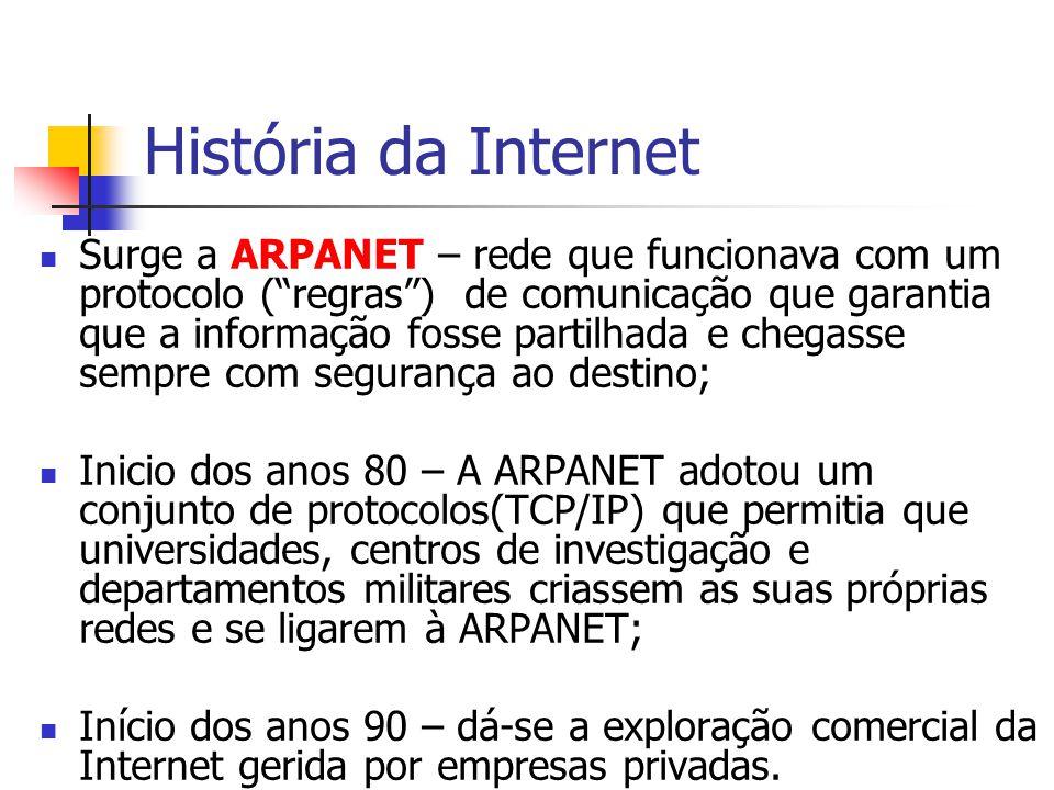 """História da Internet Surge a ARPANET – rede que funcionava com um protocolo (""""regras"""") de comunicação que garantia que a informação fosse partilhada e"""