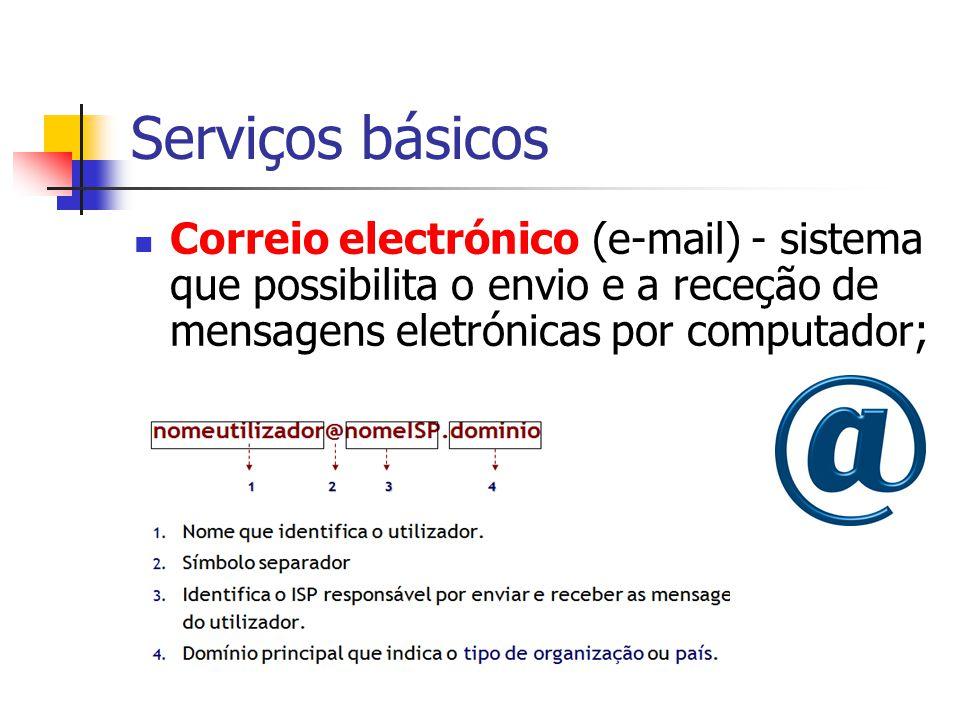 Serviços básicos (cont.) World Wide Web (WWW) – documentos existentes na Internet que são escritos em linguagem especial e que para serem visualizados é necessário utilizar um programa adequado designado por browser;