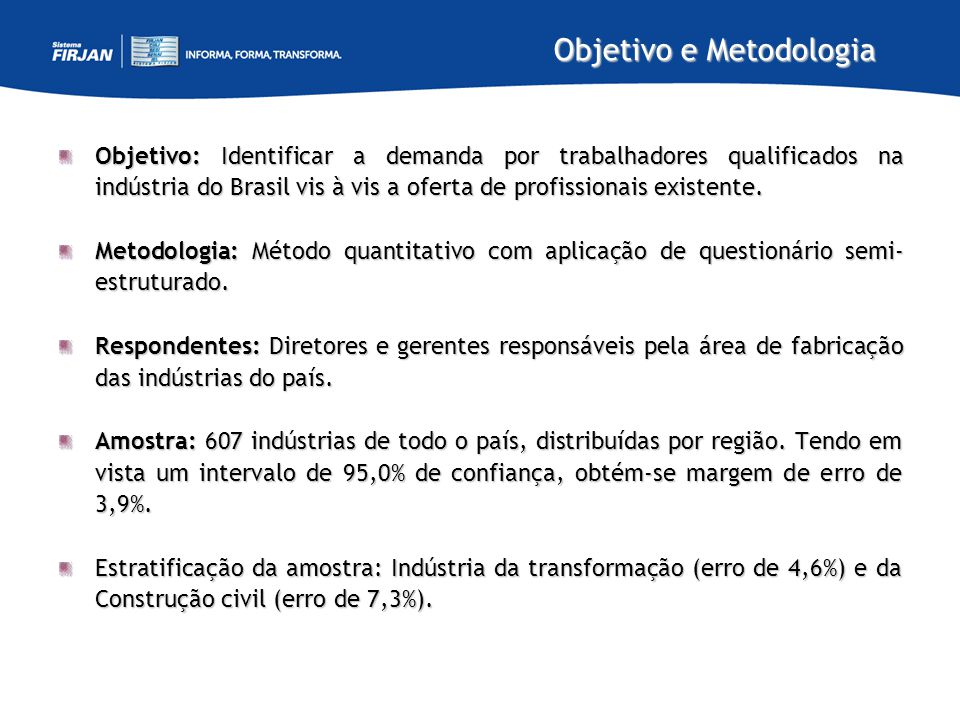 Objetivo e Metodologia Objetivo: Identificar a demanda por trabalhadores qualificados na indústria do Brasil vis à vis a oferta de profissionais exist