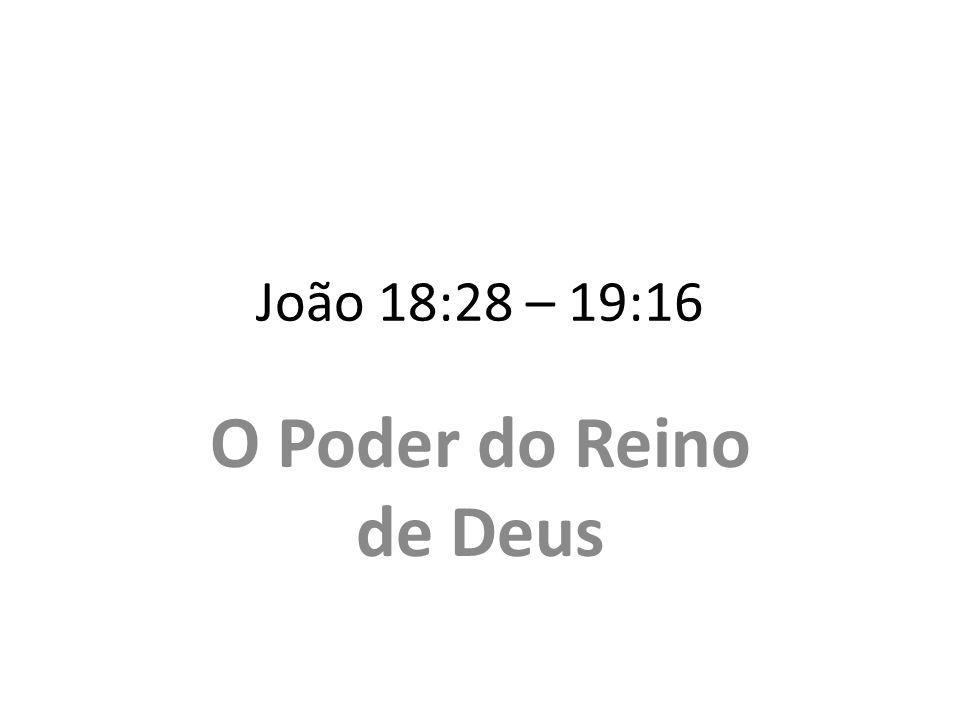 João 18:28 – 19:16 O Poder do Reino de Deus