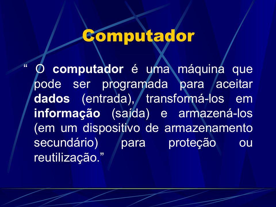 """Computador """" O computador é uma máquina que pode ser programada para aceitar dados (entrada), transformá-los em informação (saída) e armazená-los (em"""