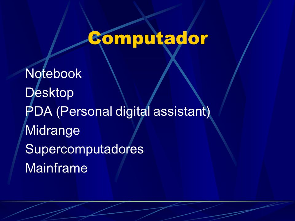 Computador Notebook Desktop PDA (Personal digital assistant) Midrange Supercomputadores Mainframe