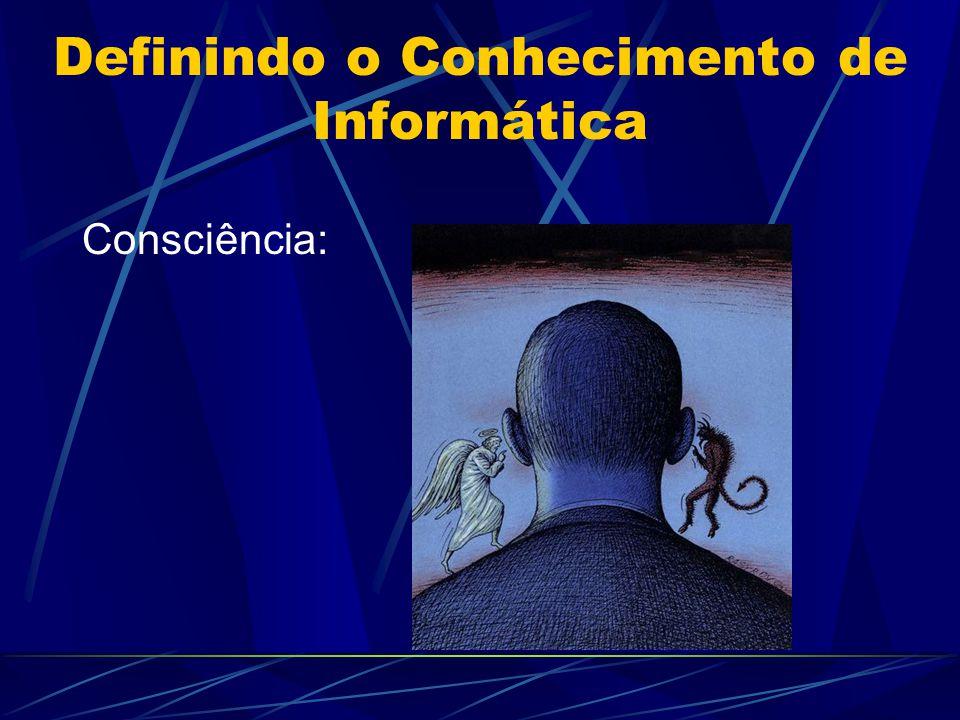 Definindo o Conhecimento de Informática Consciência: