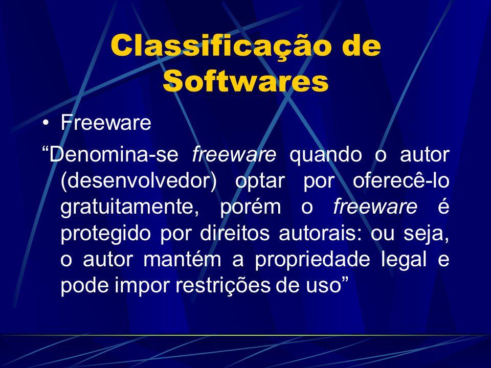 """Classificação de Softwares Freeware """"Denomina-se freeware quando o autor (desenvolvedor) optar por oferecê-lo gratuitamente, porém o freeware é proteg"""