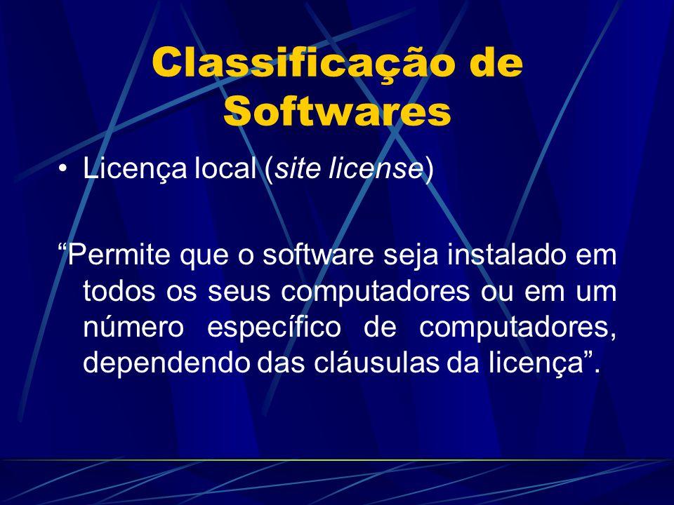 """Classificação de Softwares Licença local (site license) """"Permite que o software seja instalado em todos os seus computadores ou em um número específic"""