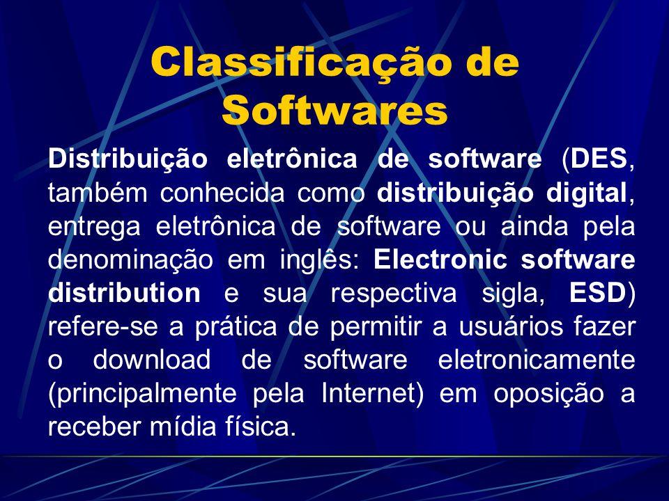 Classificação de Softwares Distribuição eletrônica de software (DES, também conhecida como distribuição digital, entrega eletrônica de software ou ain