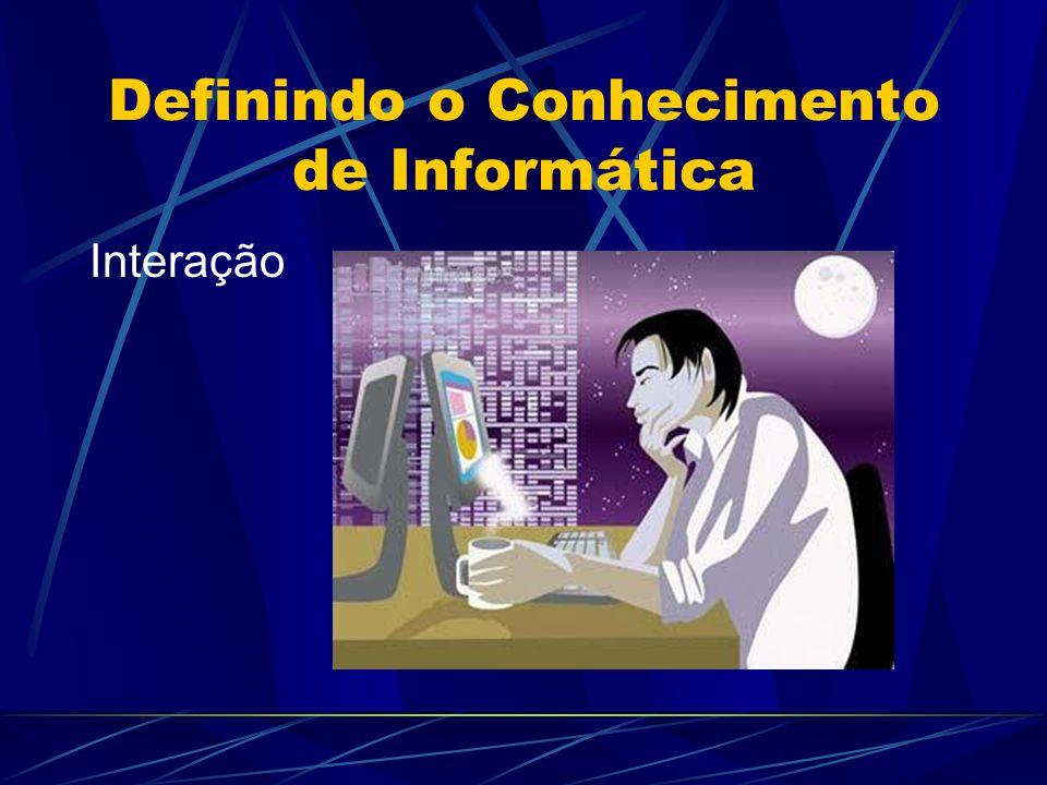 Definindo o Conhecimento de Informática Interação