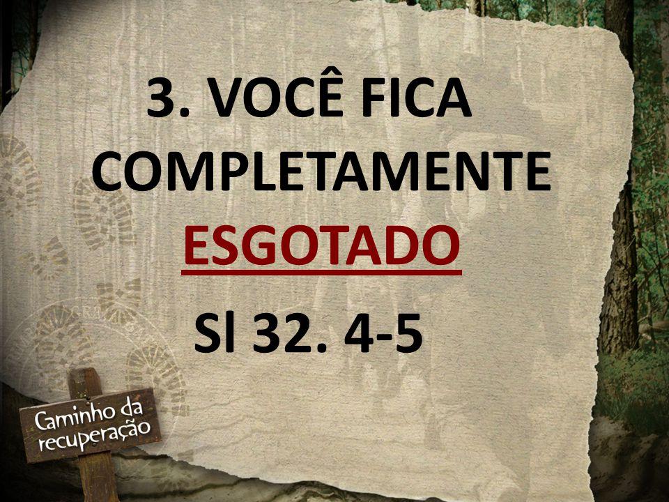 3. VOCÊ FICA COMPLETAMENTE ESGOTADO Sl 32. 4-5