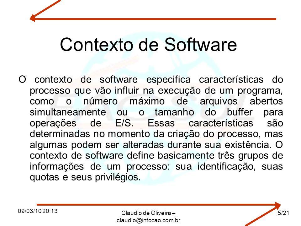 09/03/10 20:13 Claudio de Oliveira – claudio@infocao.com.br 5/21 Contexto de Software O contexto de software especifica características do processo qu