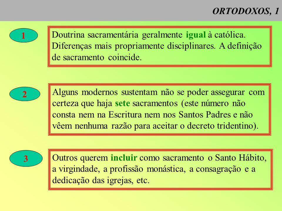 ORTODOXOS, 1 1 Doutrina sacramentária geralmente igual à católica.
