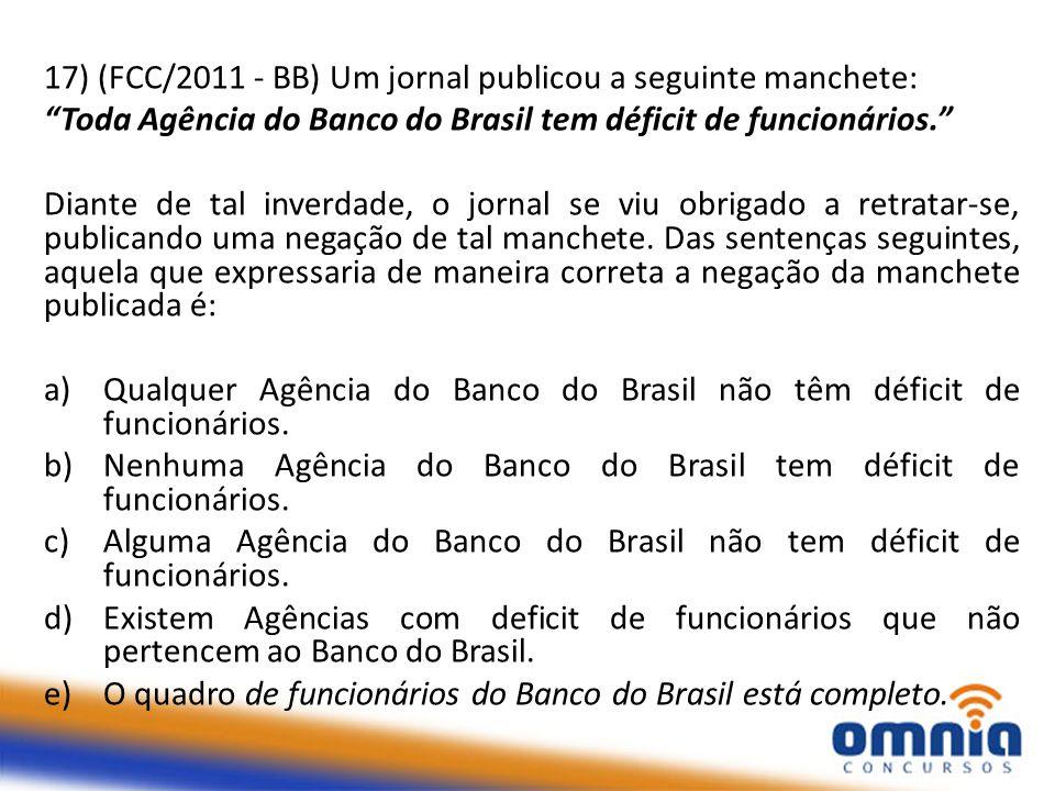 17) (FCC/2011 - BB) Um jornal publicou a seguinte manchete: Toda Agência do Banco do Brasil tem déficit de funcionários. Diante de tal inverdade, o jornal se viu obrigado a retratar-se, publicando uma negação de tal manchete.