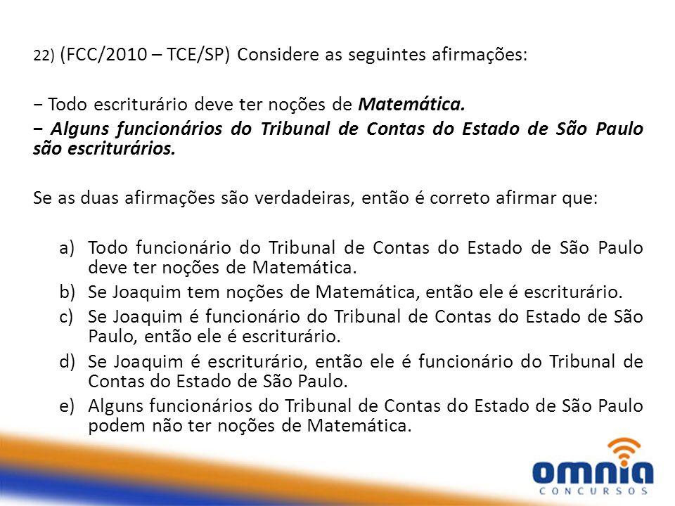 22) (FCC/2010 – TCE/SP) Considere as seguintes afirmações: − Todo escriturário deve ter noções de Matemática.