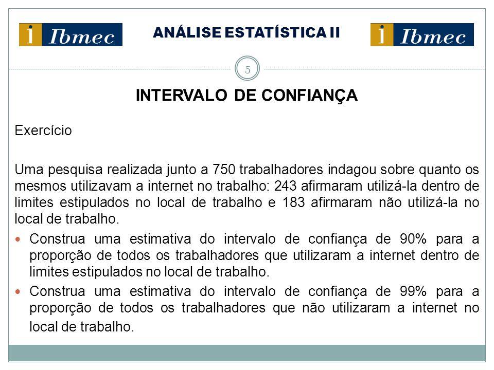 ANÁLISE ESTATÍSTICA II 5 INTERVALO DE CONFIANÇA Exercício Uma pesquisa realizada junto a 750 trabalhadores indagou sobre quanto os mesmos utilizavam a