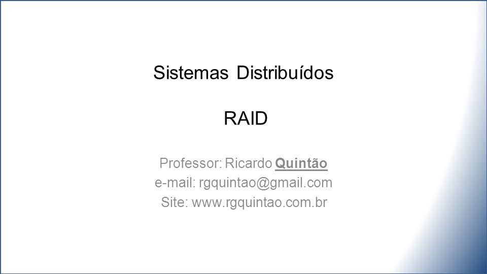 Sistemas Distribuídos RAID Professor: Ricardo Quintão e-mail: rgquintao@gmail.com Site: www.rgquintao.com.br
