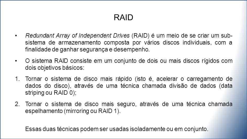 Redundant Array of Independent Drives (RAID) é um meio de se criar um sub- sistema de armazenamento composta por vários discos individuais, com a finalidade de ganhar segurança e desempenho.