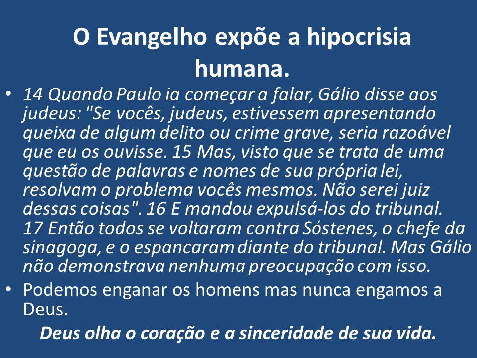 O Evangelho expõe a hipocrisia humana. 14 Quando Paulo ia começar a falar, Gálio disse aos judeus: