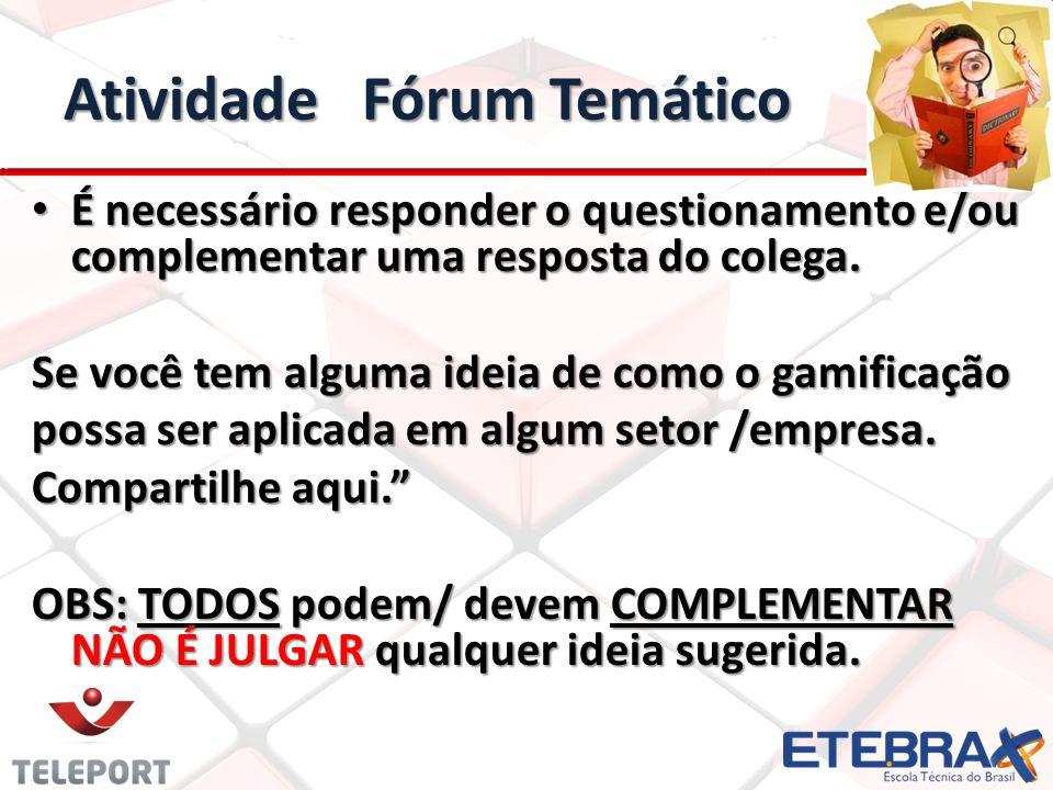 Atividade Fórum Temático É necessário responder o questionamento e/ou complementar uma resposta do colega.