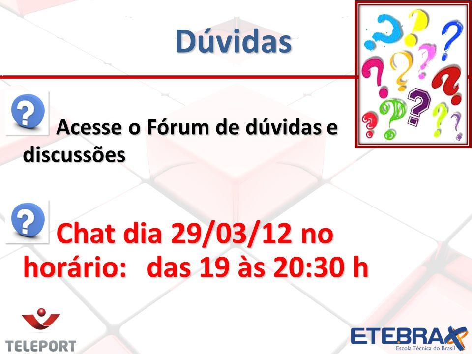 Dúvidas Acesse o Fórum de dúvidas e discussões Acesse o Fórum de dúvidas e discussões Chat dia 29/03/12 no horário:das 19 às 20:30 h Chat dia 29/03/12 no horário:das 19 às 20:30 h