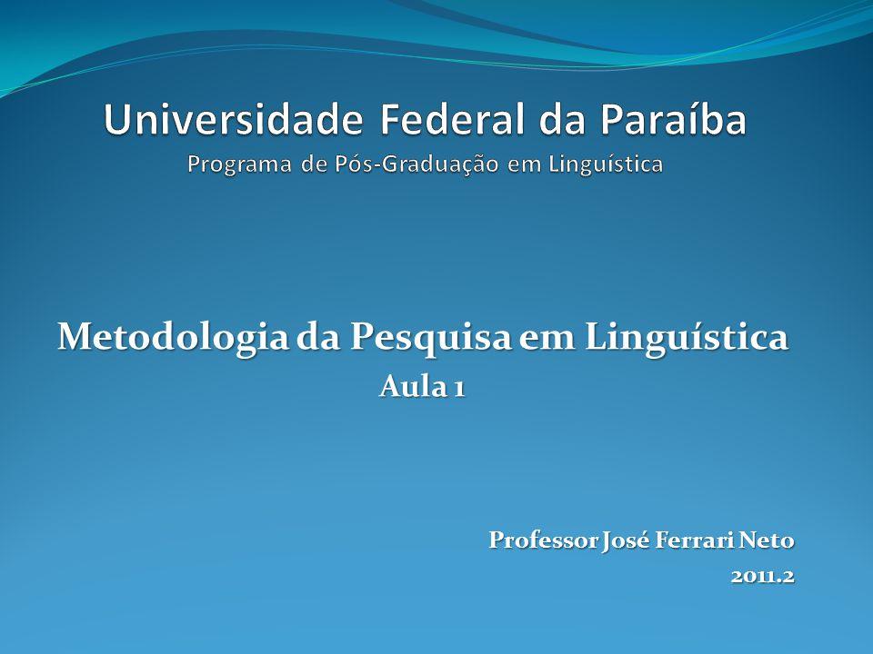 Metodologia da Pesquisa em Linguística Aula 1 Professor José Ferrari Neto 2011.2