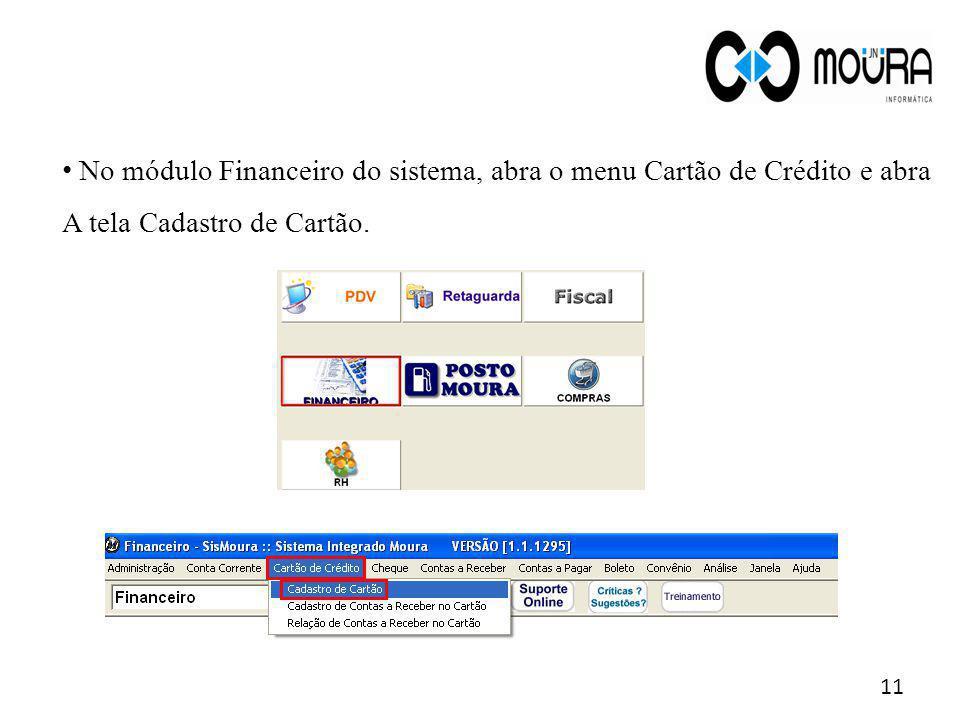 No módulo Financeiro do sistema, abra o menu Cartão de Crédito e abra A tela Cadastro de Cartão. 11