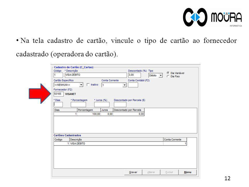 Na tela cadastro de cartão, vincule o tipo de cartão ao fornecedor cadastrado (operadora do cartão). 12