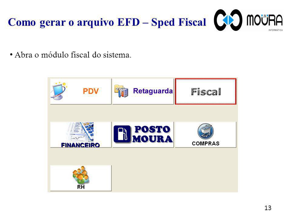 13 Como gerar o arquivo EFD – Sped Fiscal Abra o módulo fiscal do sistema.