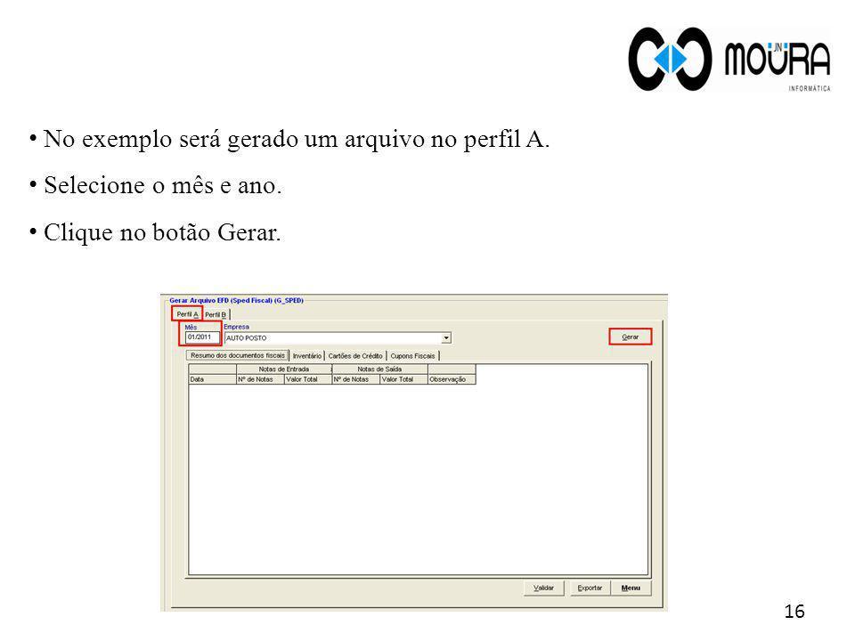 16 No exemplo será gerado um arquivo no perfil A. Selecione o mês e ano. Clique no botão Gerar.