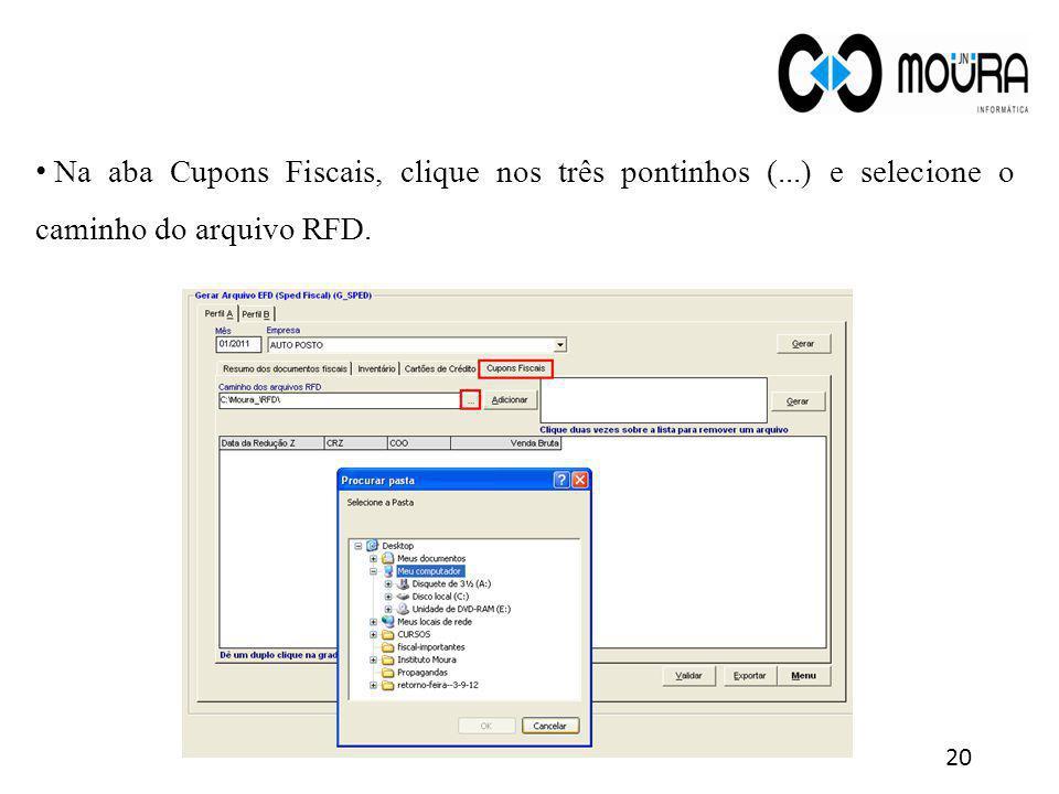 20 Na aba Cupons Fiscais, clique nos três pontinhos (...) e selecione o caminho do arquivo RFD.