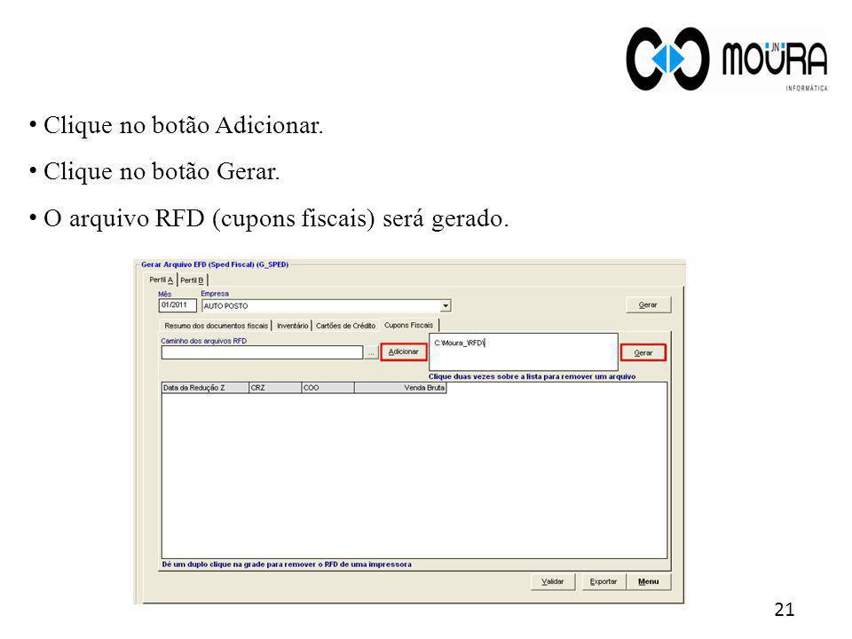 21 Clique no botão Adicionar. Clique no botão Gerar. O arquivo RFD (cupons fiscais) será gerado.