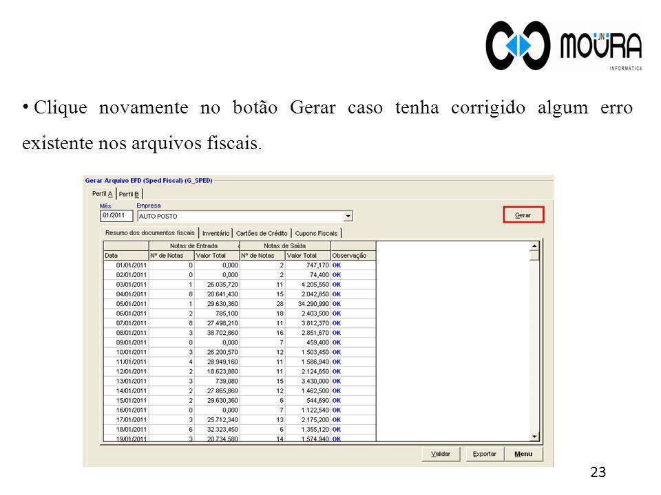23 Clique novamente no botão Gerar caso tenha corrigido algum erro existente nos arquivos fiscais.