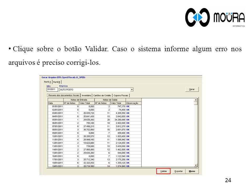 24 Clique sobre o botão Validar. Caso o sistema informe algum erro nos arquivos é preciso corrigi-los.