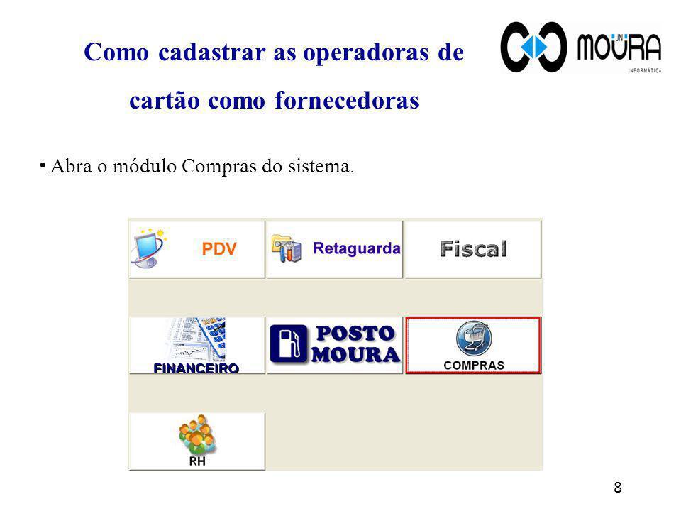 Abra o módulo Compras do sistema. 8 Como cadastrar as operadoras de cartão como fornecedoras