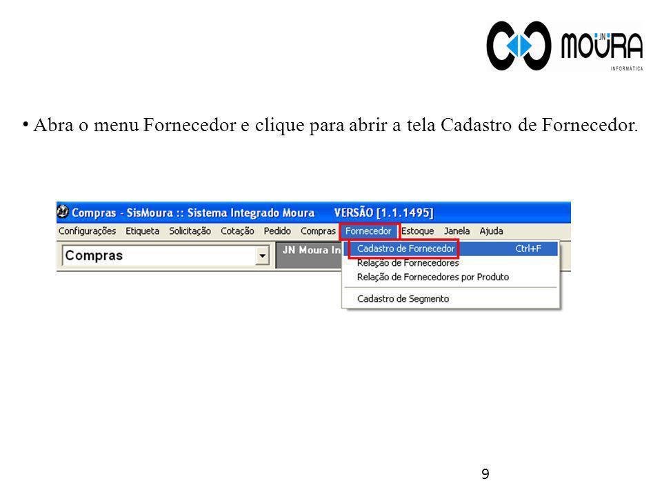 Abra o menu Fornecedor e clique para abrir a tela Cadastro de Fornecedor. 9