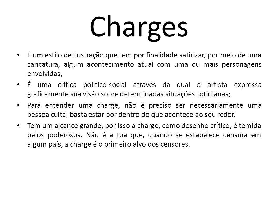 Charges É um estilo de ilustração que tem por finalidade satirizar, por meio de uma caricatura, algum acontecimento atual com uma ou mais personagens