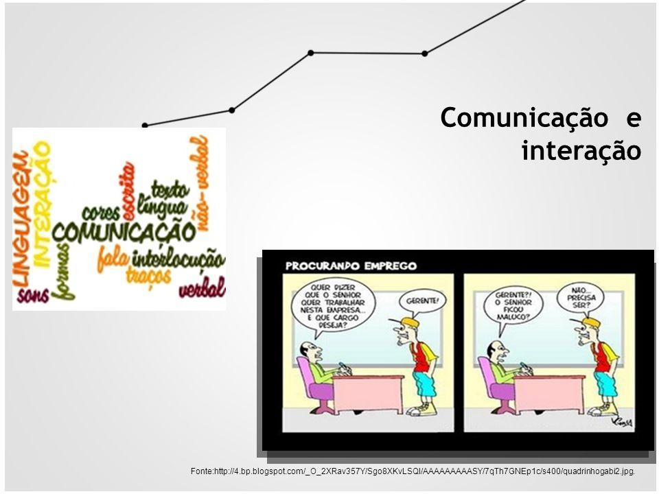 Comunicação e interação Fonte:http://4.bp.blogspot.com/_O_2XRav357Y/Sgo8XKvLSQI/AAAAAAAAASY/7qTh7GNEp1c/s400/quadrinhogabi2.jpg.